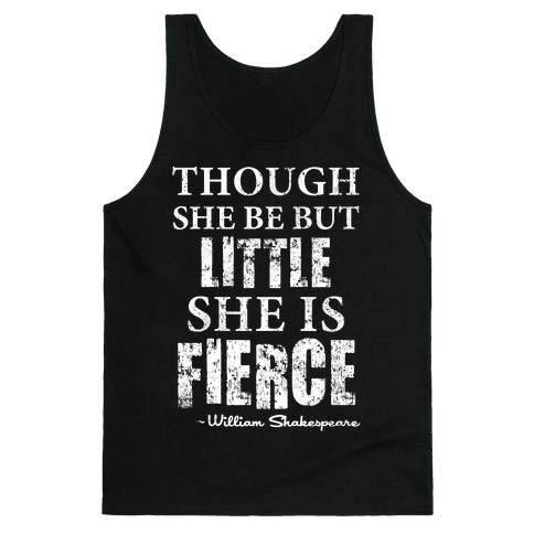 Though She Be But Little She Is Fierce Tank Top