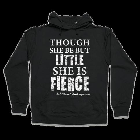 Though She Be But Little She Is Fierce Hooded Sweatshirt