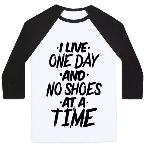 I Live One Day And No Shoes At A Time Baseball Tee