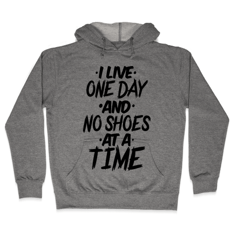 I Live One Day And No Shoes At A Time Hooded Sweatshirt
