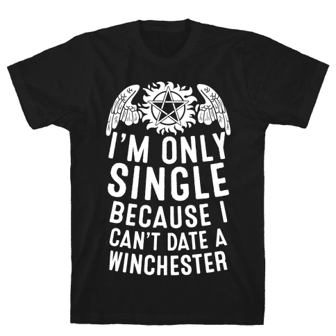 I'm Only Single Because I Can't Date A Winchester Mens T-Shirt
