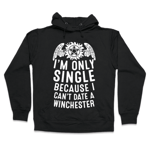 I'm Only Single Because I Can't Date A Winchester Hooded Sweatshirt
