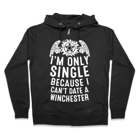 I'm Only Single Because I Can't Date A Winchester Zip Hoodie