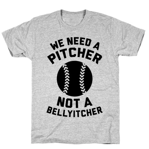We Need A Pitcher T-Shirt