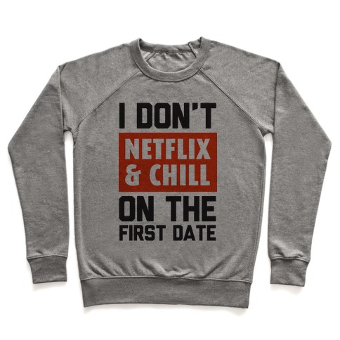I Don't Netflix & Chill on the First Date Pullover
