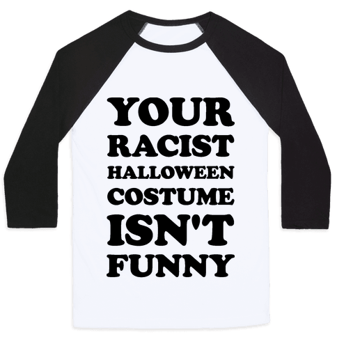 Your Racist Halloween Costume Isn't Funny Baseball Tee