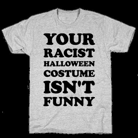Your Racist Halloween Costume Isn't Funny Mens T-Shirt