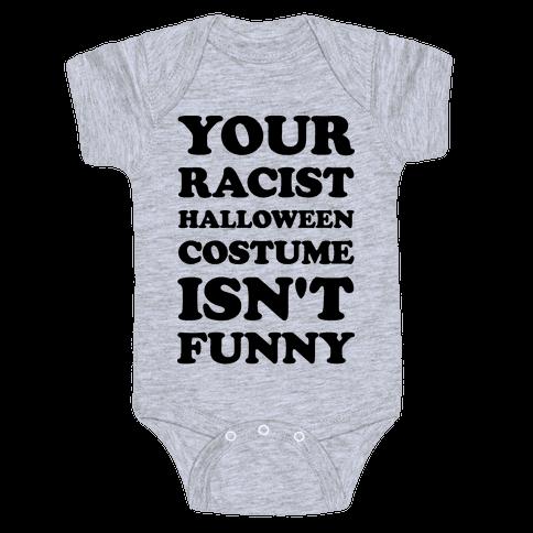 Your Racist Halloween Costume Isn't Funny Baby Onesy