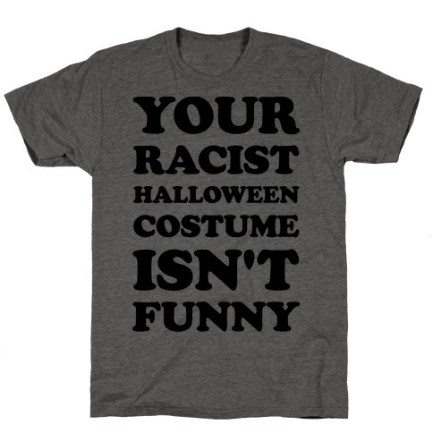 Your Racist Halloween Costume Isn't Funny T-Shirt