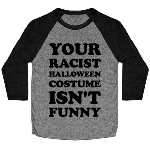 Your Racist Halloween Costume Isn't Funny Baseball Tee