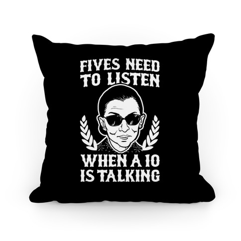 Fives Need to Listen When a 10 is Talking (RBG) Pillow