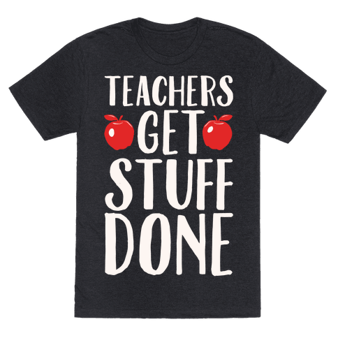 Teachers Get Stuff Done White Print