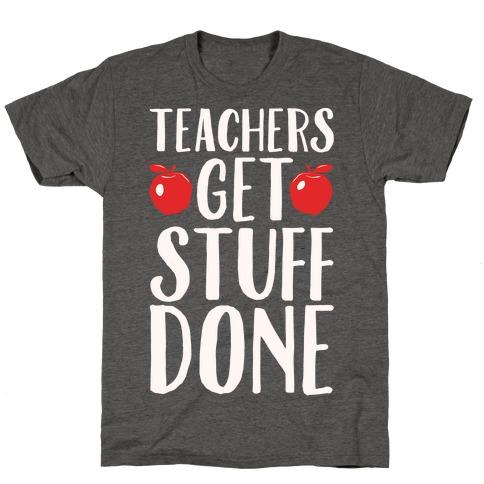 Teachers Get Stuff Done White Print T-Shirt