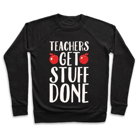 Teachers Get Stuff Done White Print Pullover