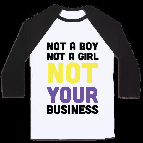 Not a Boy, Not a Girl, Not Your Business Baseball Tee