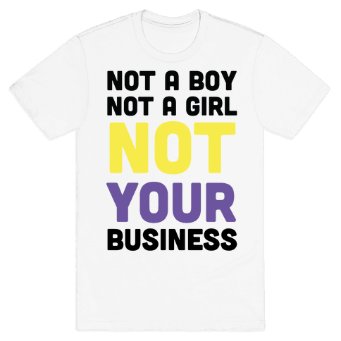 Not a Boy, Not a Girl, Not Your Business Mens T-Shirt