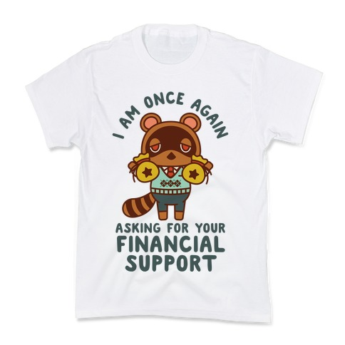 I Am Once Again Asking For Your Financial Support Tom Nook Kids T-Shirt