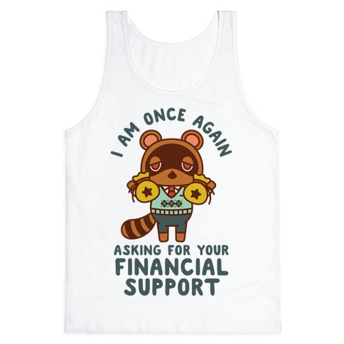 I Am Once Again Asking For Your Financial Support Tom Nook Tank Top