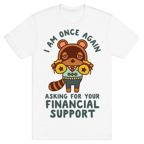 I Am Once Again Asking For Your Financial Support Tom Nook T-Shirt
