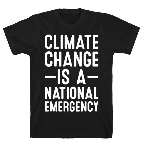 Climate Change is a National Emergency T-Shirt