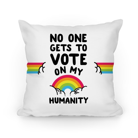 No One Gets to Vote On My Humanity Pillow