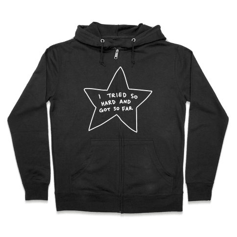 I Tried So Hard And Got So Far Star Zip Hoodie
