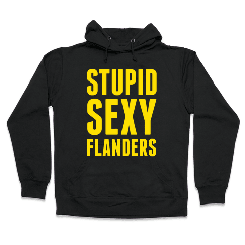 Stupid Sexy Flanders Hooded Sweatshirt