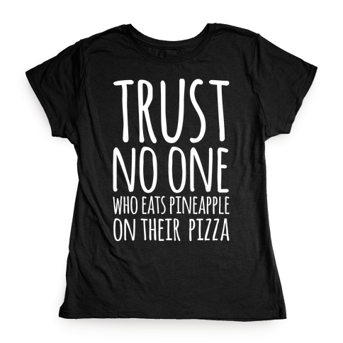 Trust No One Who Eats Pineapple On Their Pizza White Print Womens T-Shirt