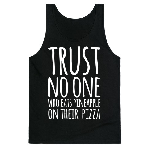 Trust No One Who Eats Pineapple On Their Pizza White Print Tank Top