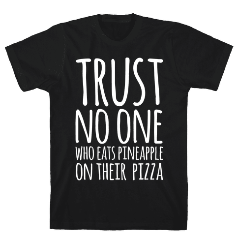 Trust No One Who Eats Pineapple On Their Pizza White Print Mens T-Shirt