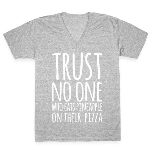 Trust No One Who Eats Pineapple On Their Pizza White Print V-Neck Tee Shirt