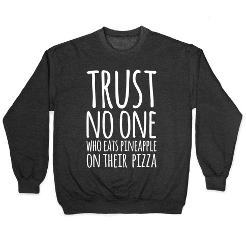 Trust No One Who Eats Pineapple On Their Pizza White Print Pullover