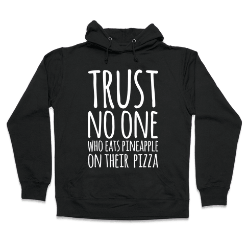 Trust No One Who Eats Pineapple On Their Pizza White Print Hooded Sweatshirt