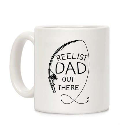 """Reelist Dad Out There"" Fishing Coffee Mug"