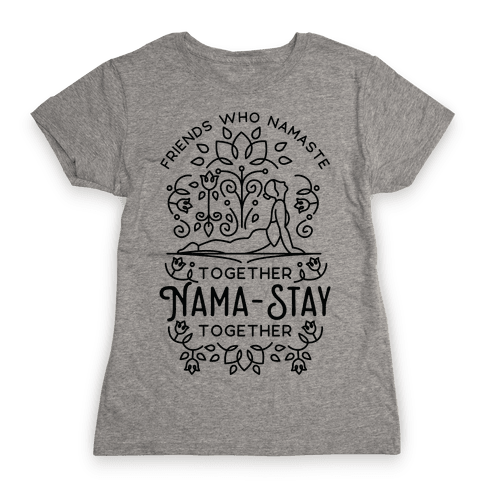 Friends Who Namaste Together Nama-Stay Together Matching 2 Womens T-Shirt