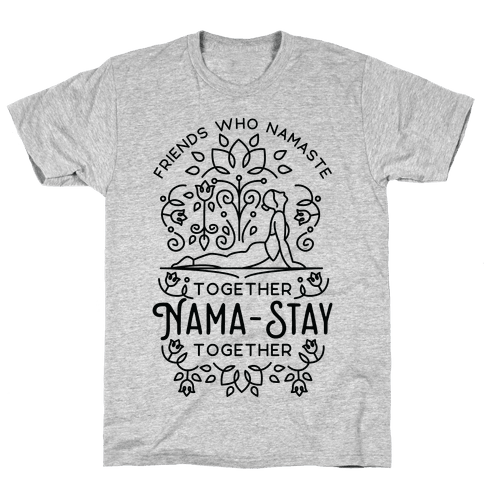 Friends Who Namaste Together Nama-Stay Together Matching 2 Mens T-Shirt