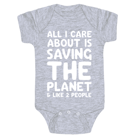 All I Care About Is Saving The Planet & Like Two People Baby Onesy