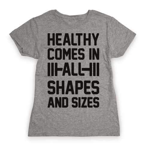 Healthy Comes In All Shapes And Sizes Womens T-Shirt