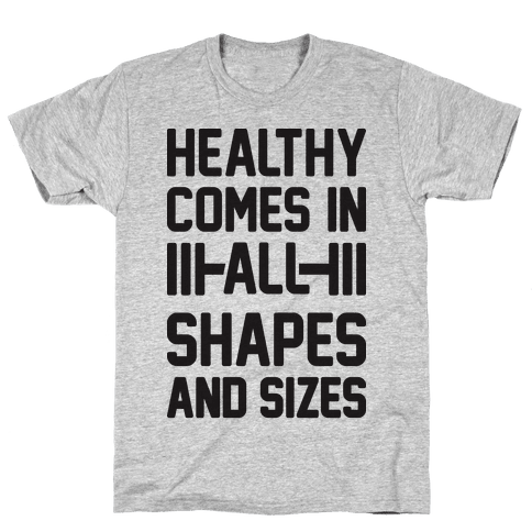 Healthy Comes In All Shapes And Sizes Mens T-Shirt