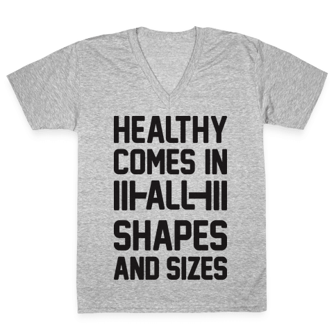 Healthy Comes In All Shapes And Sizes V-Neck Tee Shirt