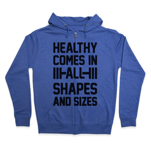 Healthy Comes In All Shapes And Sizes Zip Hoodie