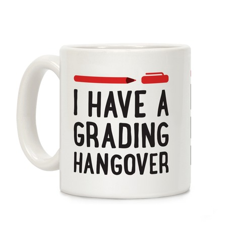 I Have A Grading Hangover Coffee Mug
