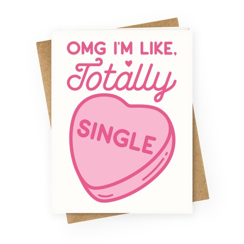 Omg I'm Like Totally Single Greeting Card