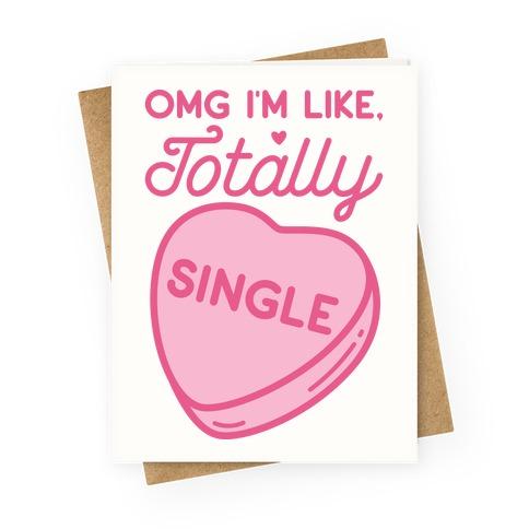 Omg I'm Like Totally Single Greeting Card