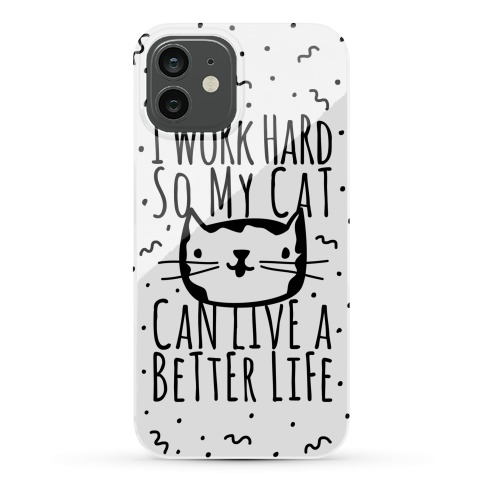 I Work Hard So My Cat Can Live A Better Life Phone Case