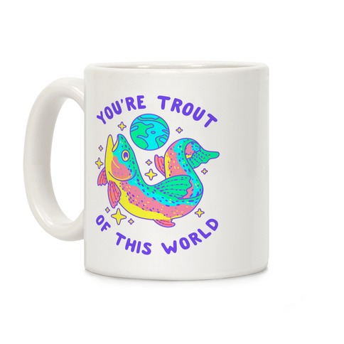 You're Trout Of This World Coffee Mug