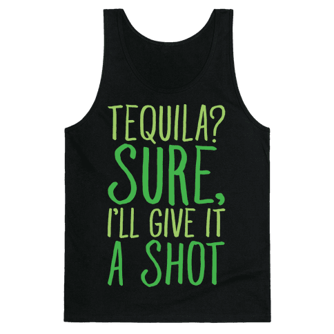 Tequila Sure I'll Give It A Shot White Print Tank Top