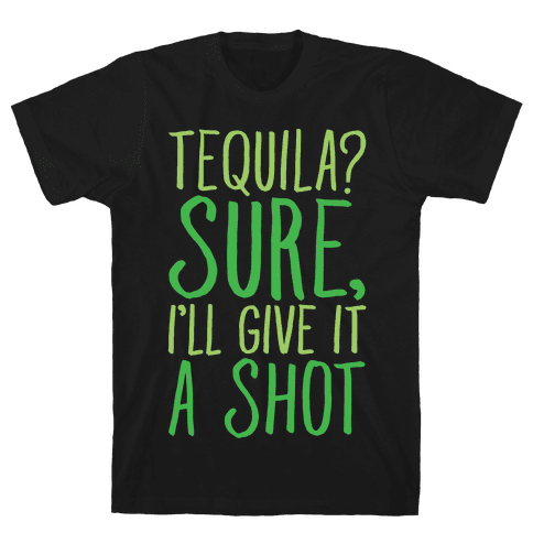 Tequila Sure I'll Give It A Shot White Print Mens T-Shirt