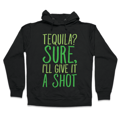 Tequila Sure I'll Give It A Shot White Print Hooded Sweatshirt