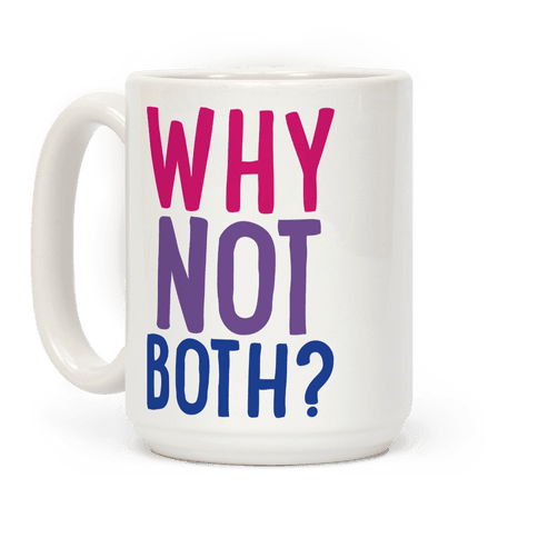 Why Not Both  Coffee Mug